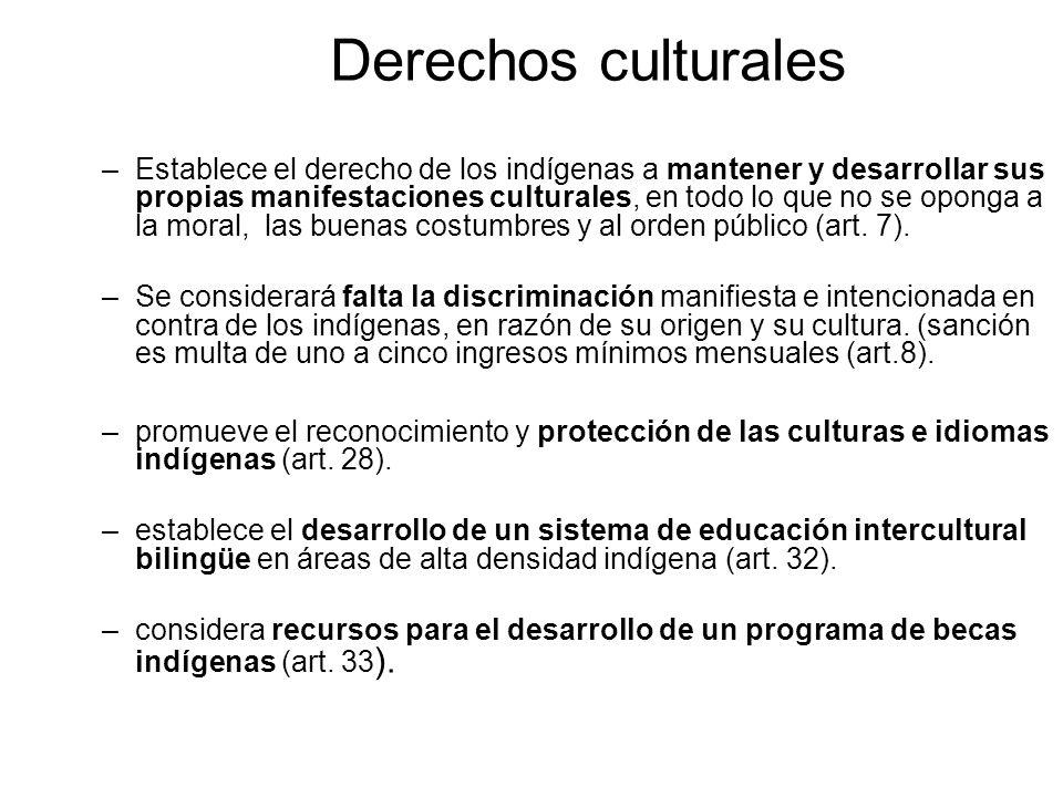 Derechos culturales –Establece el derecho de los indígenas a mantener y desarrollar sus propias manifestaciones culturales, en todo lo que no se opong