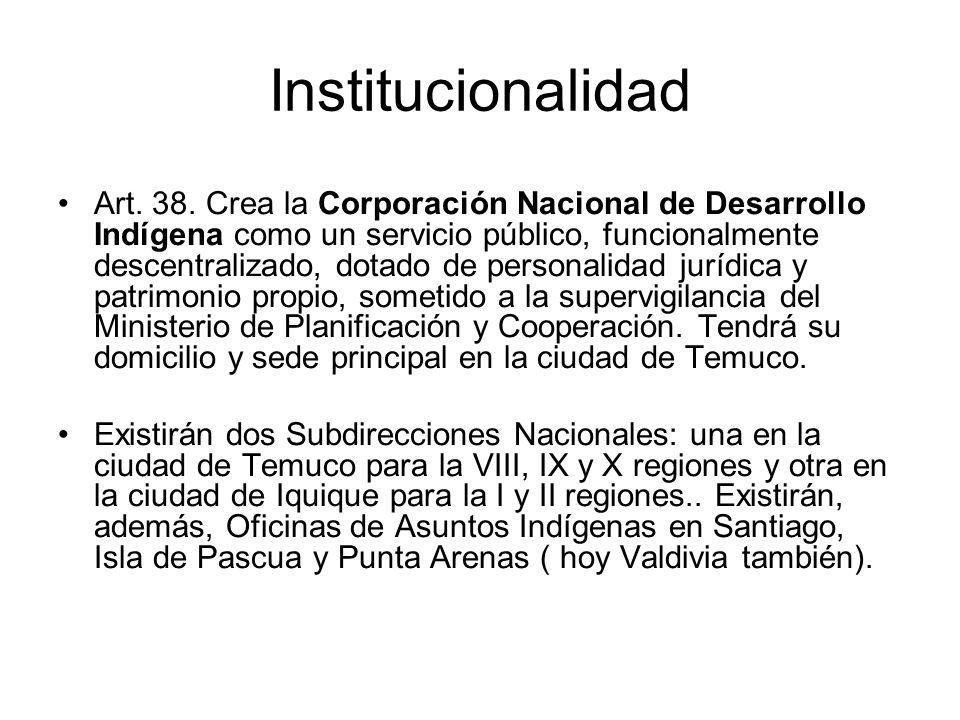 Institucionalidad Art. 38. Crea la Corporación Nacional de Desarrollo Indígena como un servicio público, funcionalmente descentralizado, dotado de per