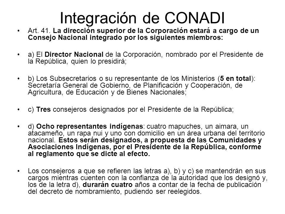 Integración de CONADI Art. 41. La dirección superior de la Corporación estará a cargo de un Consejo Nacional integrado por los siguientes miembros: a)