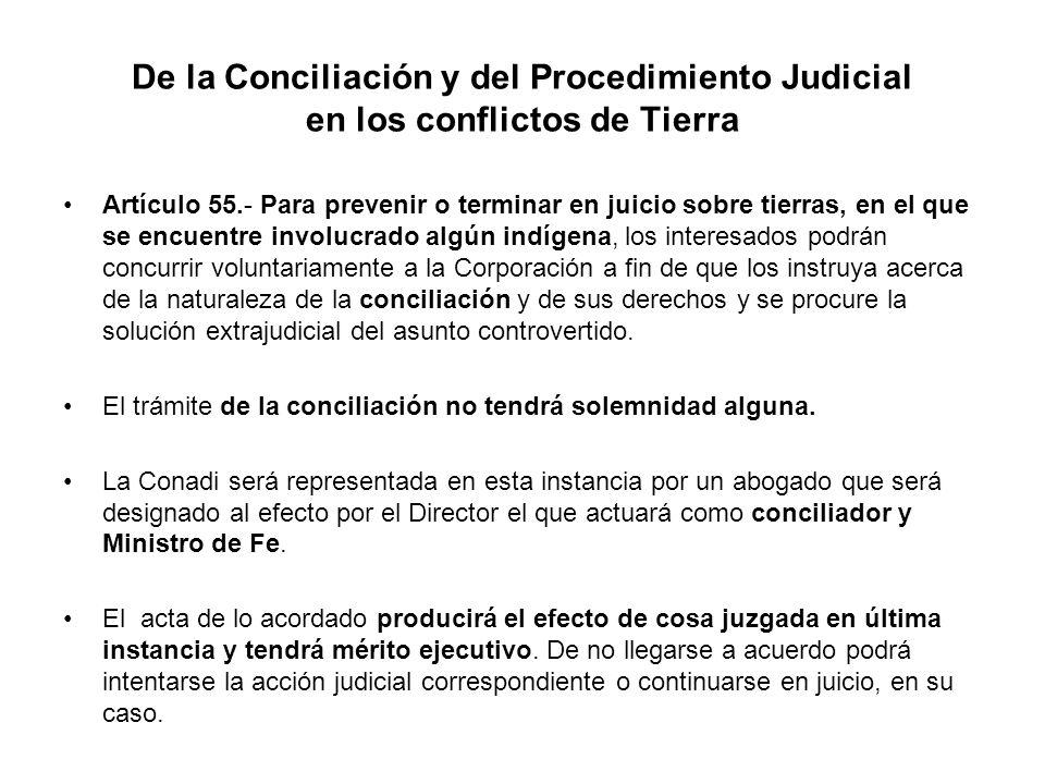 De la Conciliación y del Procedimiento Judicial en los conflictos de Tierra Artículo 55.- Para prevenir o terminar en juicio sobre tierras, en el que