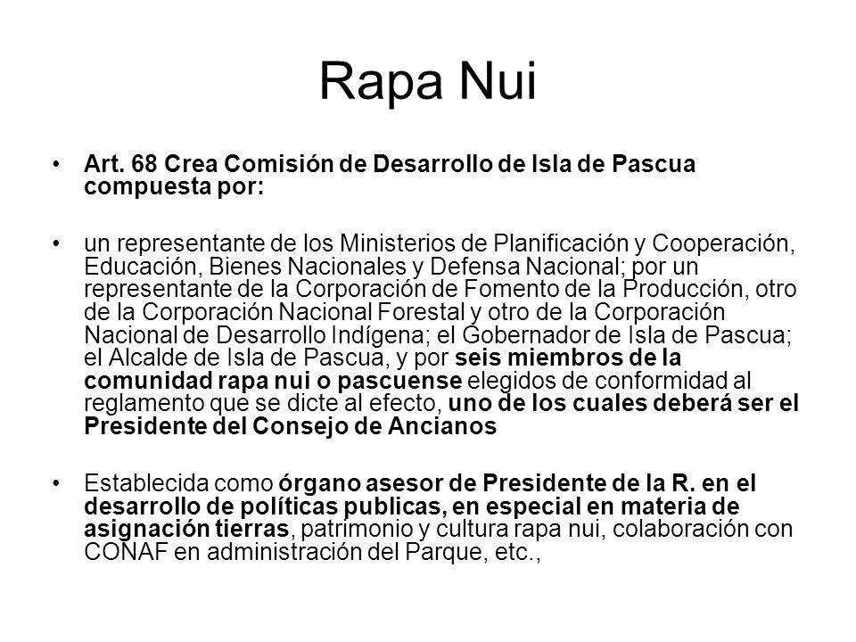 Rapa Nui Art. 68 Crea Comisión de Desarrollo de Isla de Pascua compuesta por: un representante de los Ministerios de Planificación y Cooperación, Educ