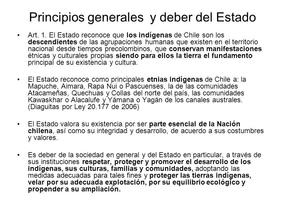 Principios generales y deber del Estado Art. 1. El Estado reconoce que los indígenas de Chile son los descendientes de las agrupaciones humanas que ex