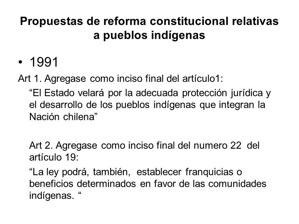 Propuestas de reforma constitucional relativas a pueblos indígenas 1991 Art 1. Agregase como inciso final del artículo1: El Estado velará por la adecu