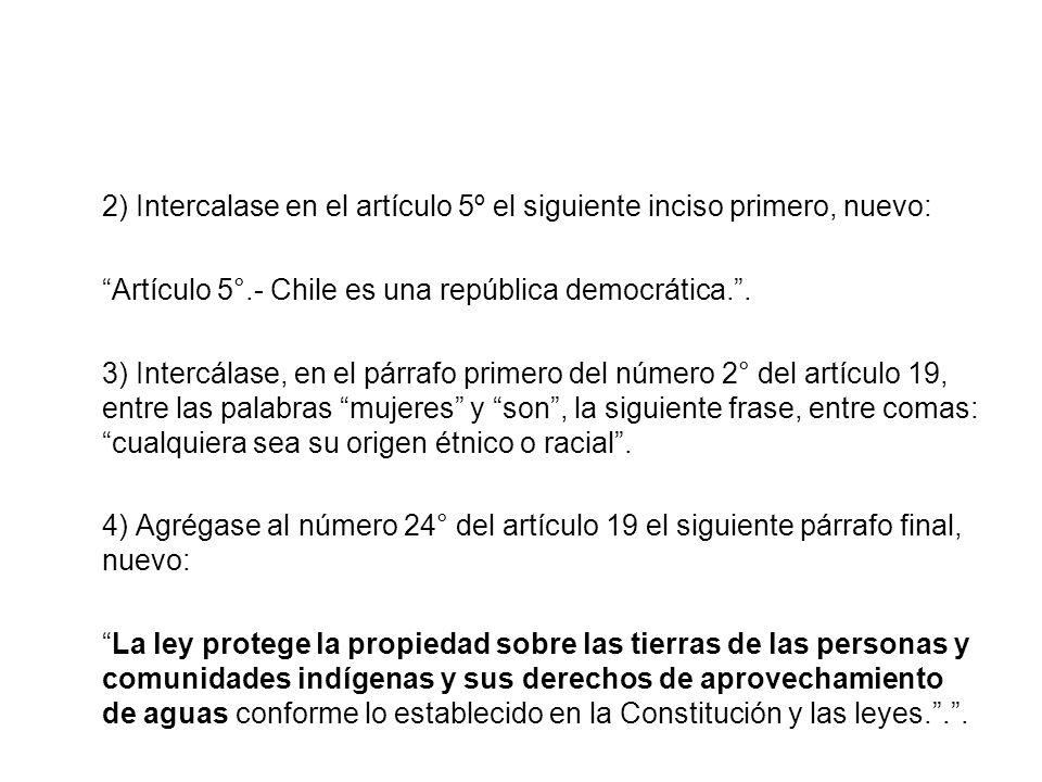2) Intercalase en el artículo 5º el siguiente inciso primero, nuevo: Artículo 5°.- Chile es una república democrática.. 3) Intercálase, en el párrafo
