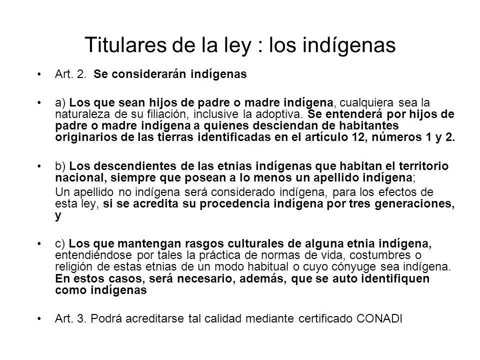 Titulares de la ley : los indígenas Art. 2. Se considerarán indígenas a) Los que sean hijos de padre o madre indígena, cualquiera sea la naturaleza de