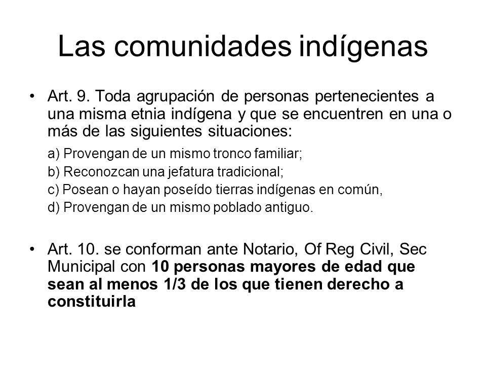 Las comunidades indígenas Art. 9. Toda agrupación de personas pertenecientes a una misma etnia indígena y que se encuentren en una o más de las siguie