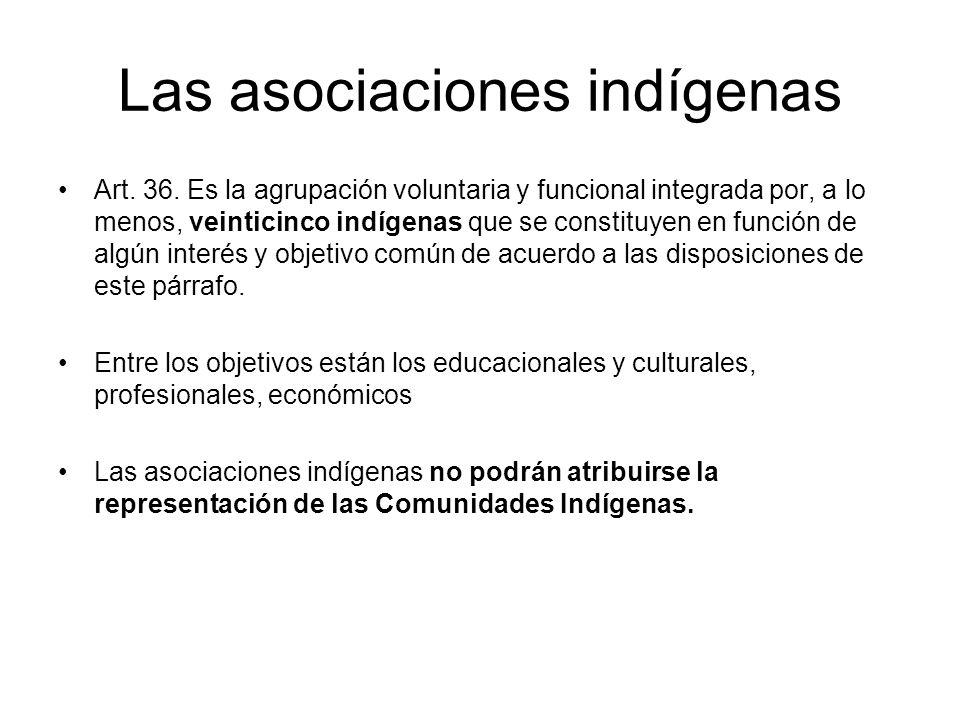 Las asociaciones indígenas Art. 36. Es la agrupación voluntaria y funcional integrada por, a lo menos, veinticinco indígenas que se constituyen en fun