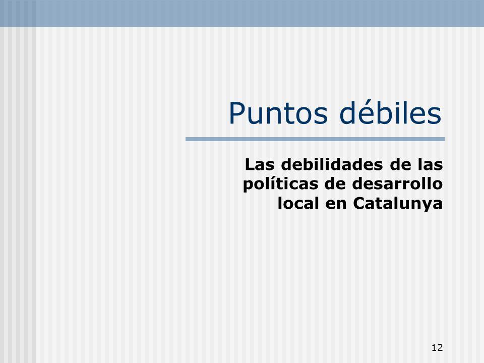 12 Puntos débiles Las debilidades de las políticas de desarrollo local en Catalunya