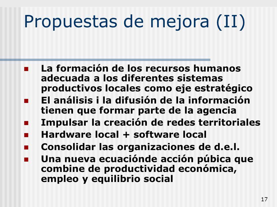 17 Propuestas de mejora (II) La formación de los recursos humanos adecuada a los diferentes sistemas productivos locales como eje estratégico El análi