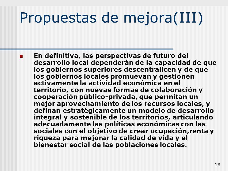 18 Propuestas de mejora(III) En definitiva, las perspectivas de futuro del desarrollo local dependerán de la capacidad de que los gobiernos superiores