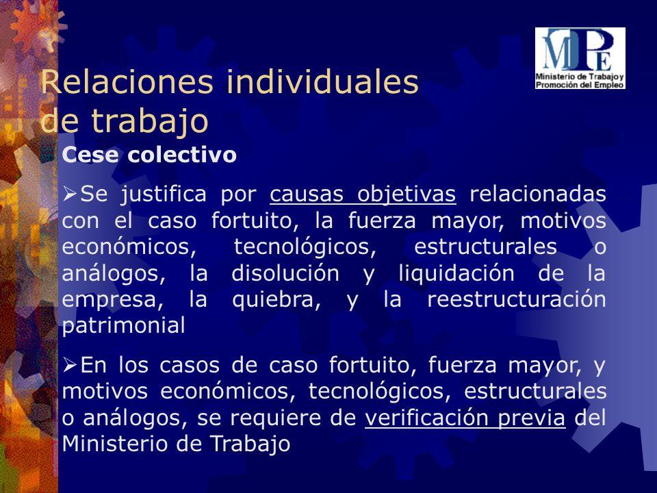 Relaciones individuales de trabajo Cese colectivo Se justifica por causas objetivas relacionadas con el caso fortuito, la fuerza mayor, motivos económ
