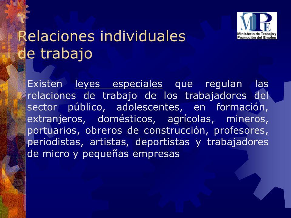 Relaciones individuales de trabajo Existen leyes especiales que regulan las relaciones de trabajo de los trabajadores del sector público, adolescentes