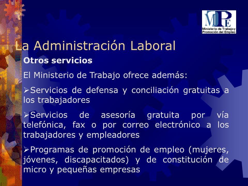La Administración Laboral Otros servicios El Ministerio de Trabajo ofrece además: Servicios de defensa y conciliación gratuitas a los trabajadores Ser