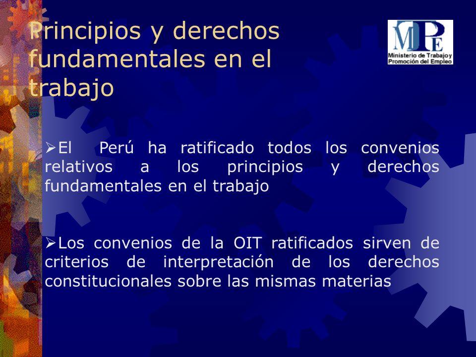 Principios y derechos fundamentales en el trabajo El Perú ha ratificado todos los convenios relativos a los principios y derechos fundamentales en el