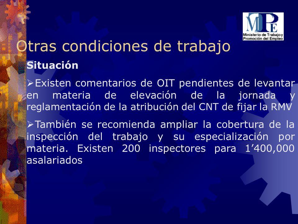 Otras condiciones de trabajo Situación Existen comentarios de OIT pendientes de levantar en materia de elevación de la jornada y reglamentación de la