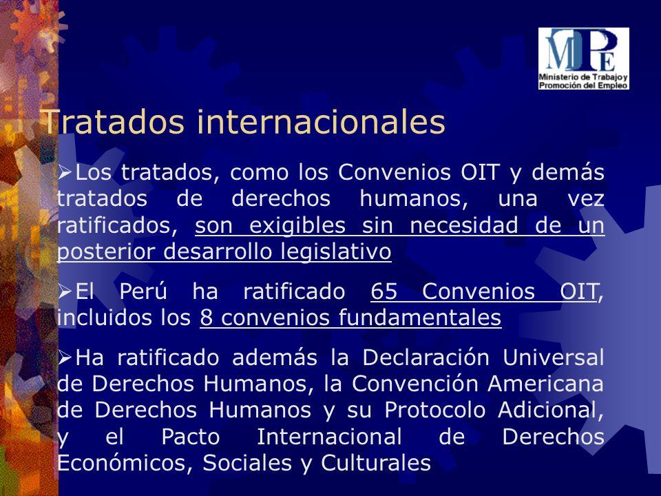 Tratados internacionales Los tratados, como los Convenios OIT y demás tratados de derechos humanos, una vez ratificados, son exigibles sin necesidad d