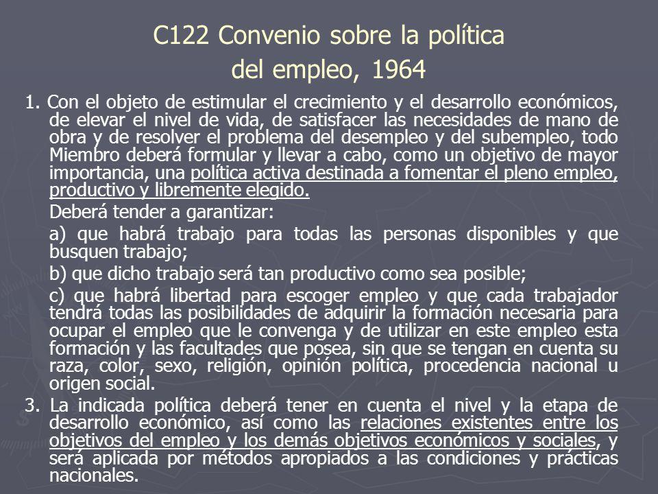 C122 Convenio sobre la política del empleo, 1964 1. Con el objeto de estimular el crecimiento y el desarrollo económicos, de elevar el nivel de vida,