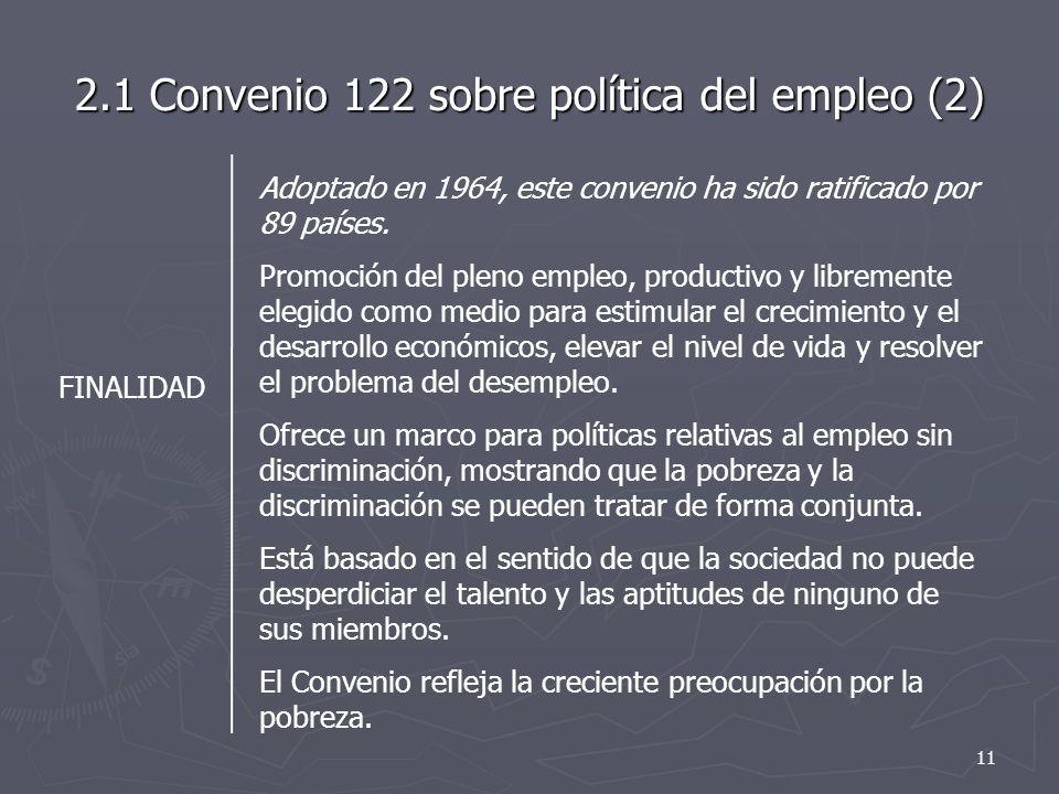 2.1 Convenio 122 sobre política del empleo (2) Adoptado en 1964, este convenio ha sido ratificado por 89 países. Promoción del pleno empleo, productiv