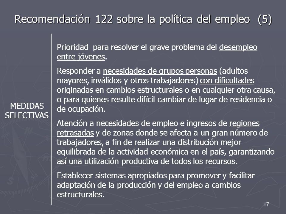 Recomendación 122 sobre la política del empleo (5) MEDIDAS SELECTIVAS Prioridad para resolver el grave problema del desempleo entre jóvenes.