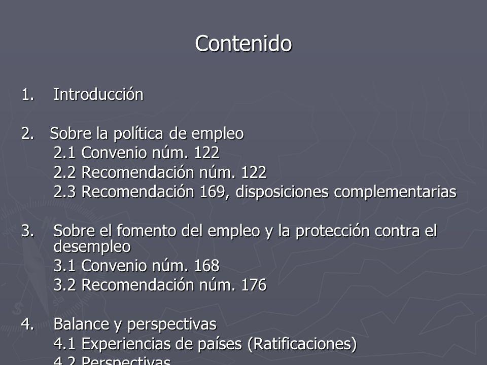 Contenido 1.Introducción 2. Sobre la política de empleo 2.1 Convenio núm. 122 2.2 Recomendación núm. 122 2.3 Recomendación 169, disposiciones compleme
