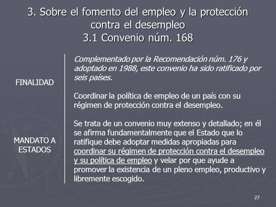 3. Sobre el fomento del empleo y la protección contra el desempleo 3.1 Convenio núm. 168 Complementado por la Recomendación núm. 176 y adoptado en 198