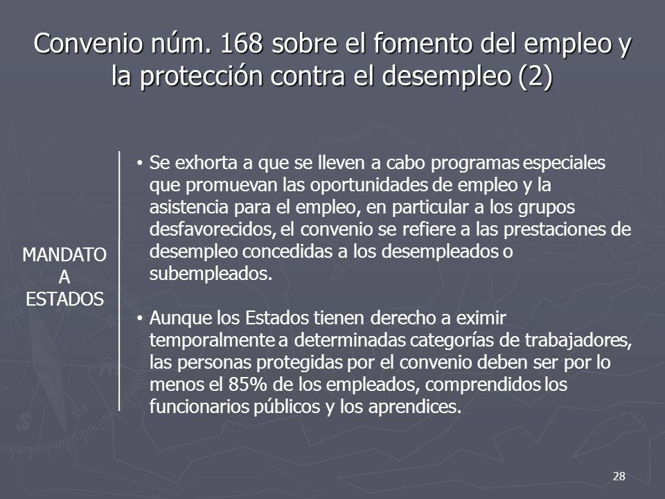 Convenio núm. 168 sobre el fomento del empleo y la protección contra el desempleo (2) MANDATO A ESTADOS Se exhorta a que se lleven a cabo programas es