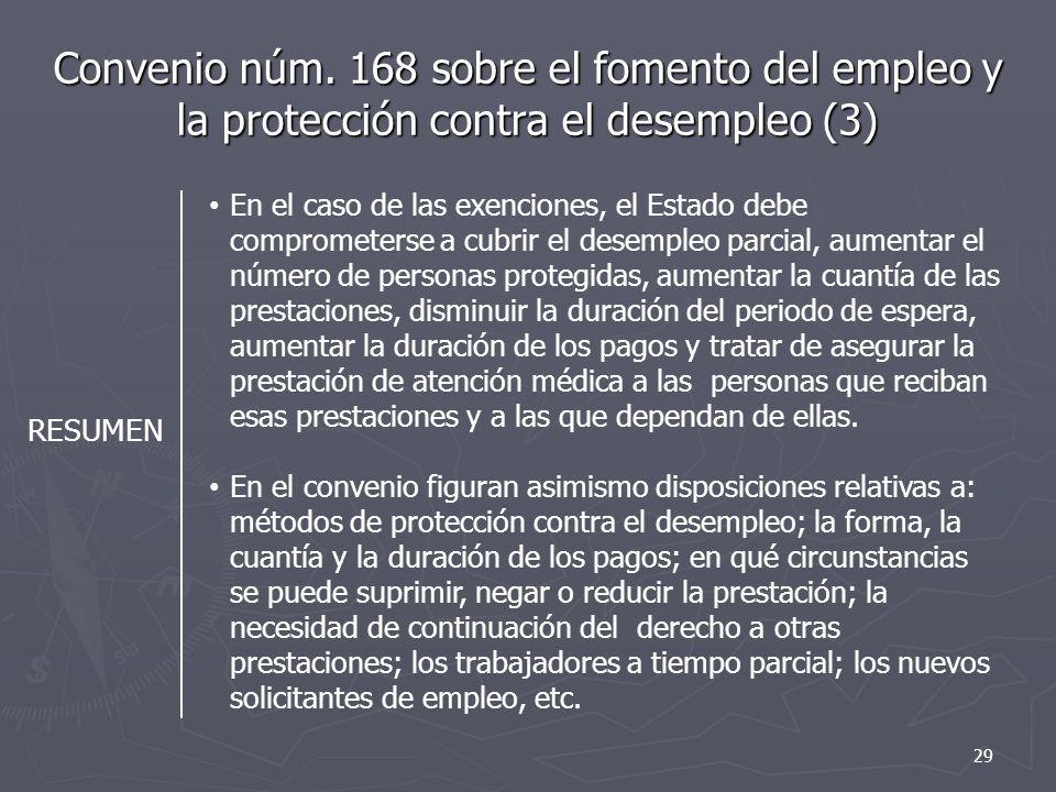 Convenio núm. 168 sobre el fomento del empleo y la protección contra el desempleo (3) RESUMEN En el caso de las exenciones, el Estado debe comprometer