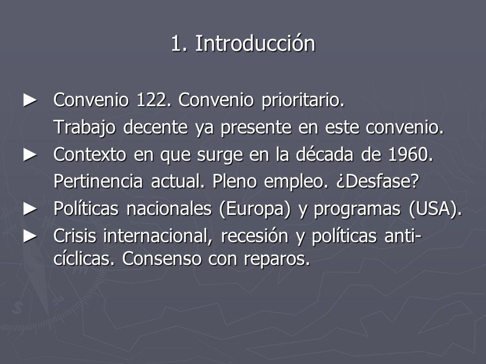 1. Introducción Convenio 122. Convenio prioritario. Convenio 122. Convenio prioritario. Trabajo decente ya presente en este convenio. Contexto en que