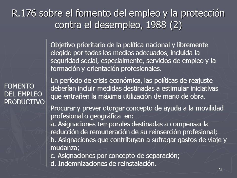 R.176 sobre el fomento del empleo y la protección contra el desempleo, 1988 (2) FOMENTO DEL EMPLEO PRODUCTIVO Objetivo prioritario de la política nacional y libremente elegido por todos los medios adecuados, incluida la seguridad social, especialmente, servicios de empleo y la formación y orientación profesionales.