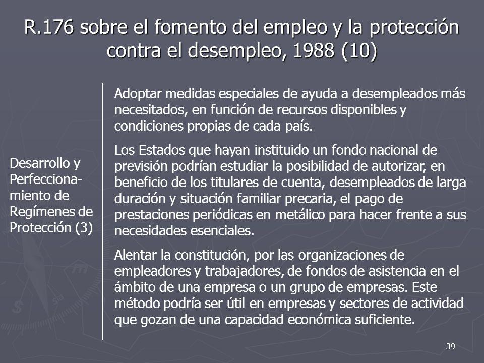 R.176 sobre el fomento del empleo y la protección contra el desempleo, 1988 (10) Desarrollo y Perfecciona- miento de Regímenes de Protección (3) Adoptar medidas especiales de ayuda a desempleados más necesitados, en función de recursos disponibles y condiciones propias de cada país.