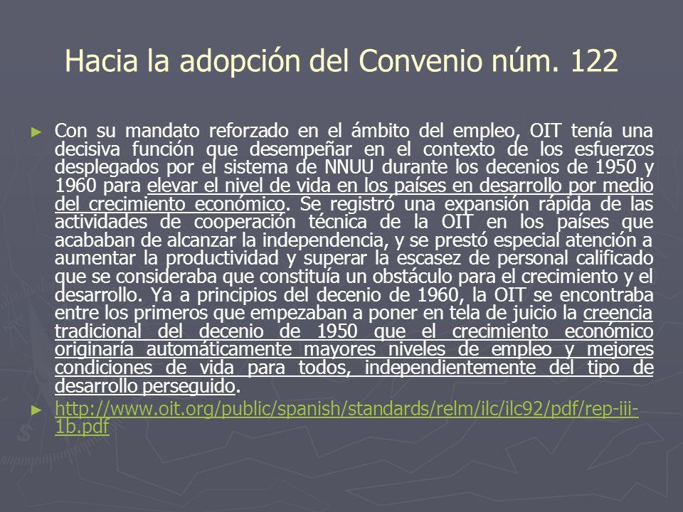 Hacia la adopción del Convenio núm. 122 Con su mandato reforzado en el ámbito del empleo, OIT tenía una decisiva función que desempeñar en el contexto