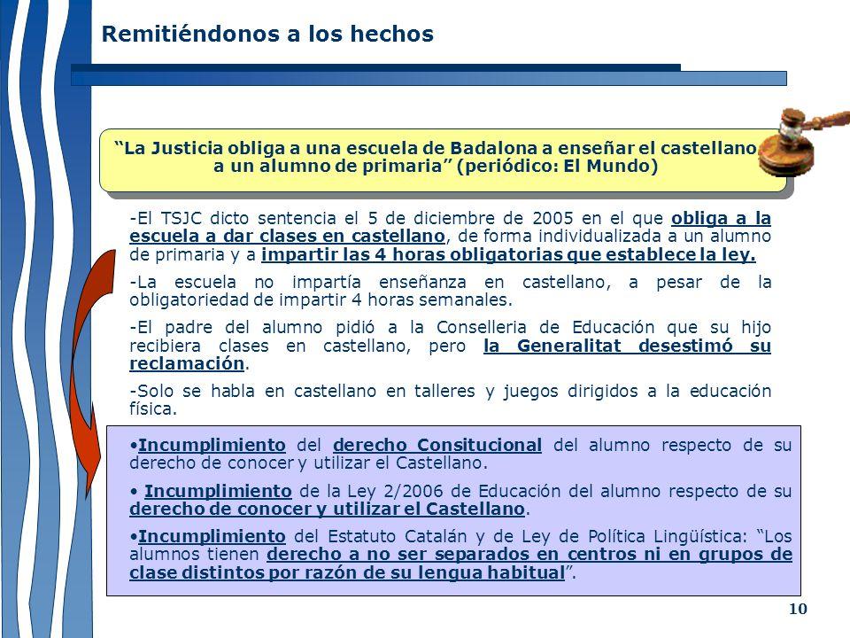 10 Remitiéndonos a los hechos La Justicia obliga a una escuela de Badalona a enseñar el castellano a un alumno de primaria (periódico: El Mundo) -El T