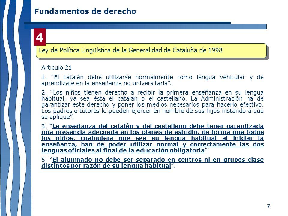 7 Fundamentos de derecho Artículo 21 1. El catalán debe utilizarse normalmente como lengua vehicular y de aprendizaje en la enseñanza no universitaria
