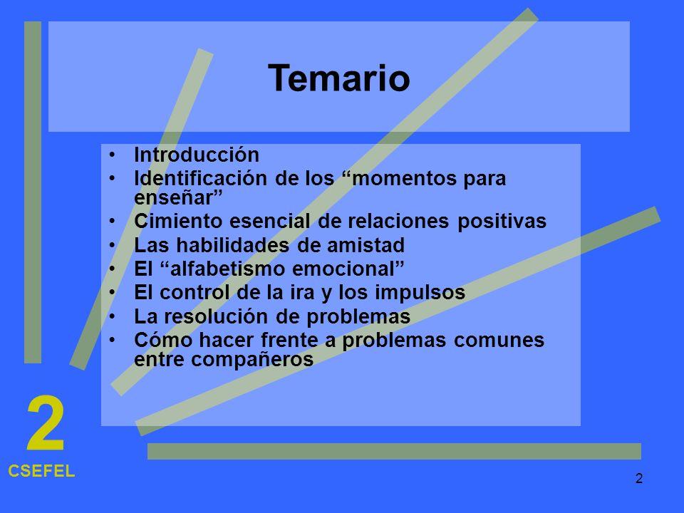 2 Temario Introducción Identificación de los momentos para enseñar Cimiento esencial de relaciones positivas Las habilidades de amistad El alfabetismo