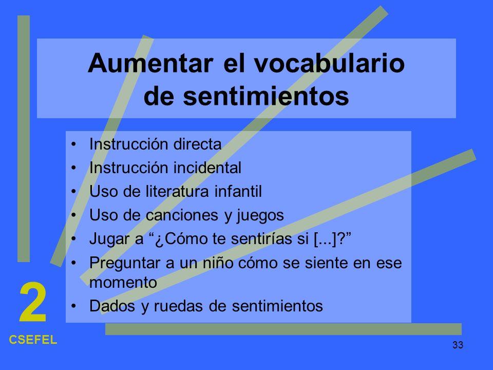 33 Aumentar el vocabulario de sentimientos Instrucción directa Instrucción incidental Uso de literatura infantil Uso de canciones y juegos Jugar a ¿Có