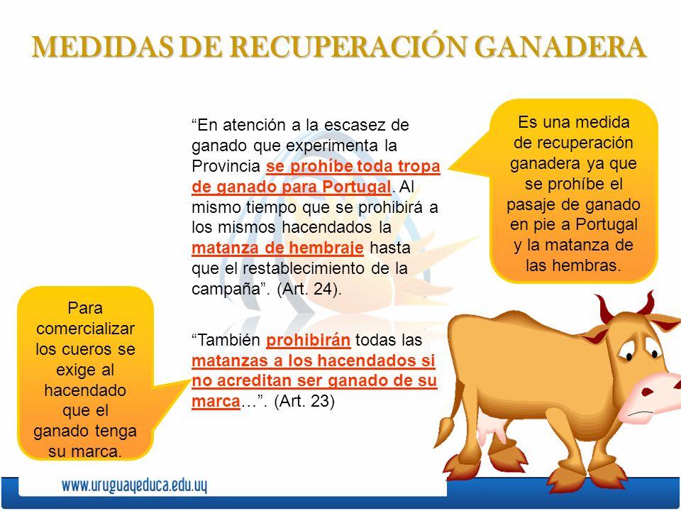 MEDIDAS DE RECUPERACIÓN GANADERA En atención a la escasez de ganado que experimenta la Provincia se prohíbe toda tropa de ganado para Portugal. Al mis