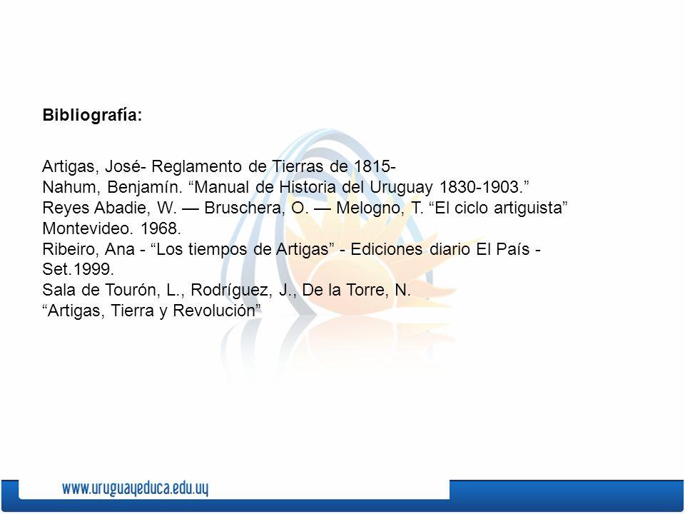 Bibliografía: Artigas, José- Reglamento de Tierras de 1815- Nahum, Benjamín. Manual de Historia del Uruguay 1830-1903. Reyes Abadie, W. Bruschera, O.