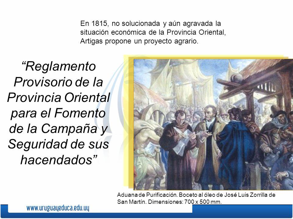 En 1815, no solucionada y aún agravada la situación económica de la Provincia Oriental, Artigas propone un proyecto agrario. Reglamento Provisorio de