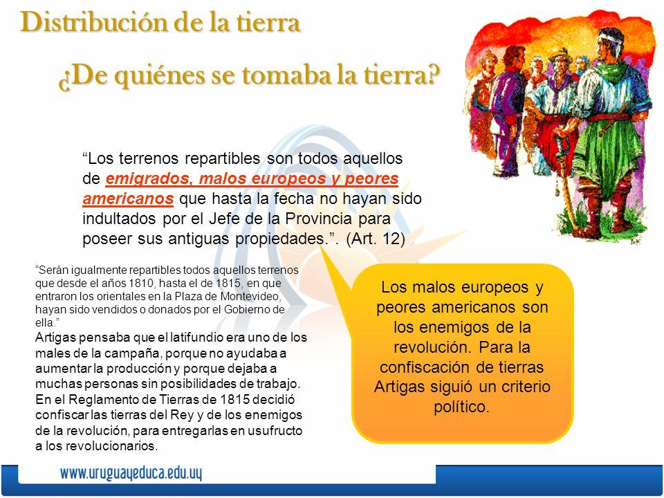 Distribución de la tierra ¿De quiénes se tomaba la tierra? Los terrenos repartibles son todos aquellos de emigrados, malos europeos y peores americano
