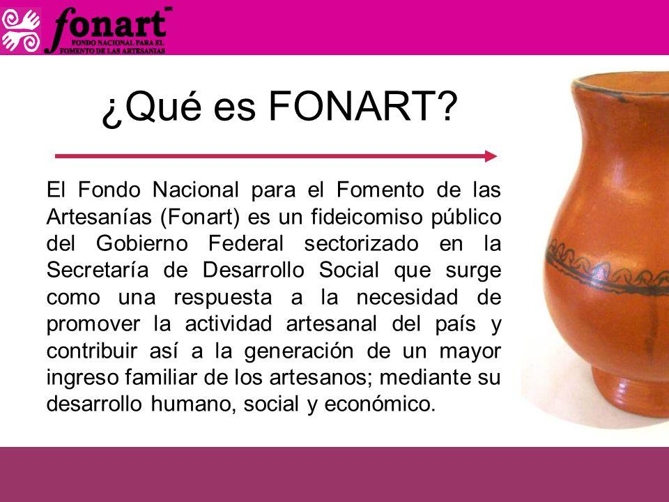 ¿Qué es FONART? El Fondo Nacional para el Fomento de las Artesanías (Fonart) es un fideicomiso público del Gobierno Federal sectorizado en la Secretar
