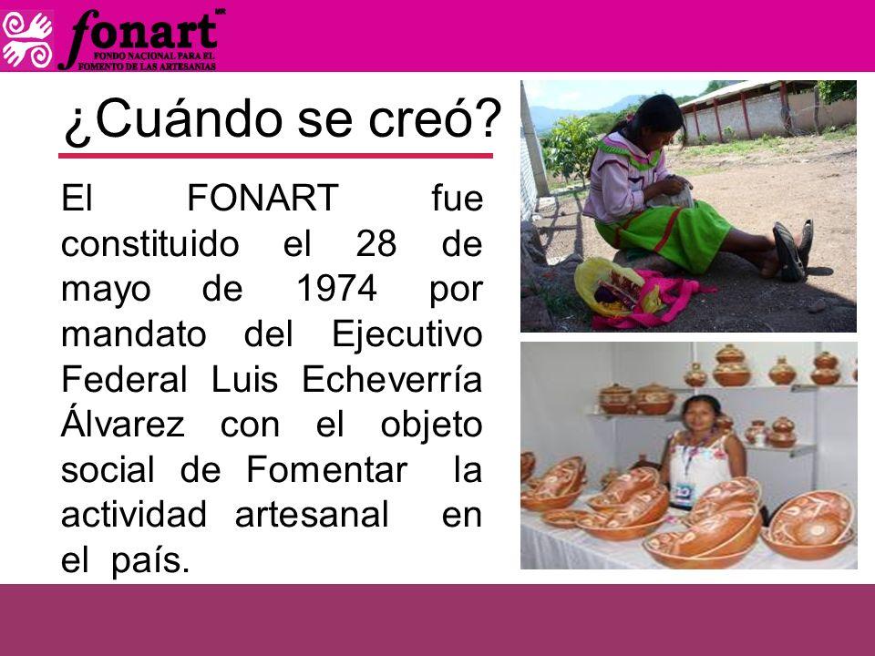 ¿Cuándo se creó? El FONART fue constituido el 28 de mayo de 1974 por mandato del Ejecutivo Federal Luis Echeverría Álvarez con el objeto social de Fom