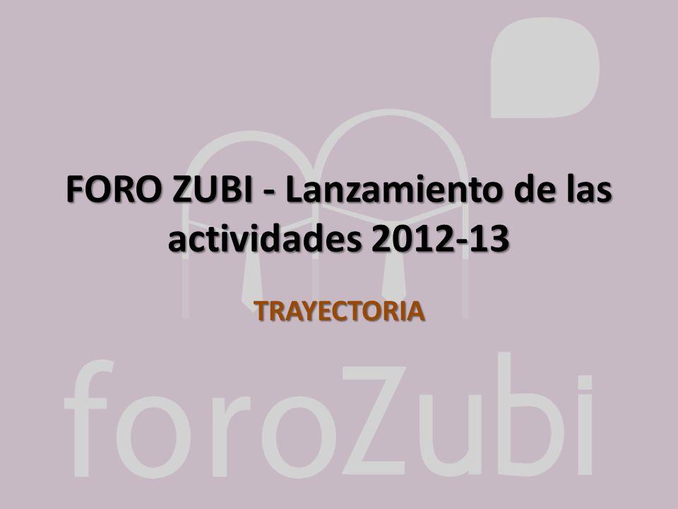 FORO ZUBI - Lanzamiento de las actividades 2012-13 TRAYECTORIA