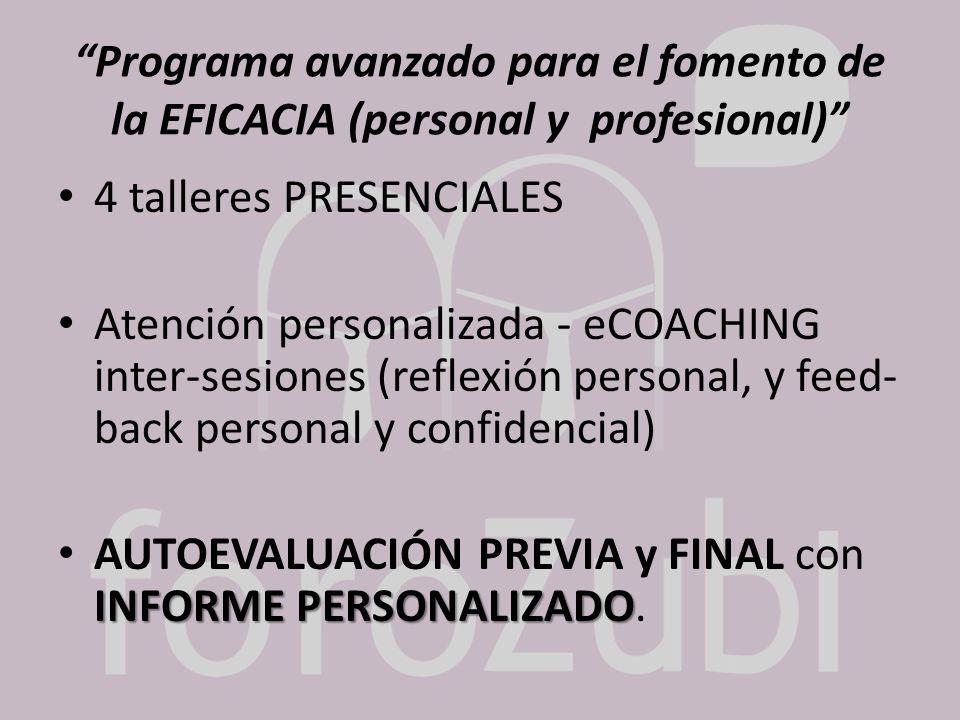 Programa avanzado para el fomento de la EFICACIA (personal y profesional) 4 talleres PRESENCIALES Atención personalizada - eCOACHING inter-sesiones (r