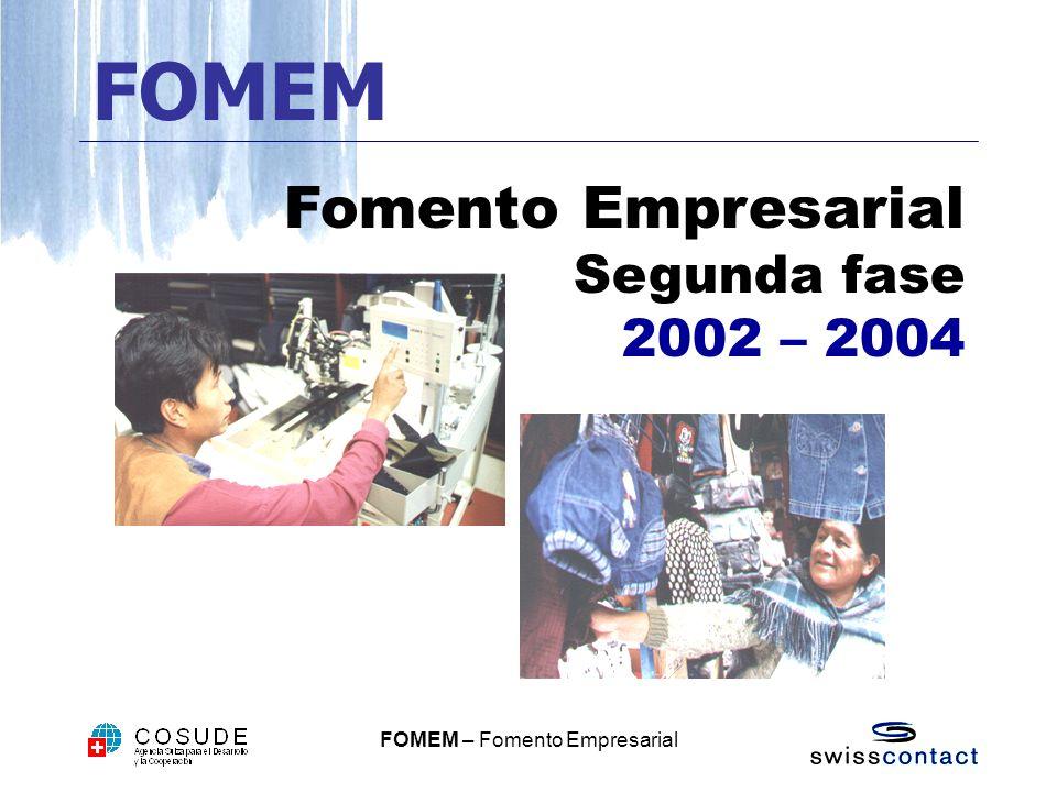 FOMEM – Fomento Empresarial Fomento Empresarial Segunda fase 2002 – 2004 FOMEM
