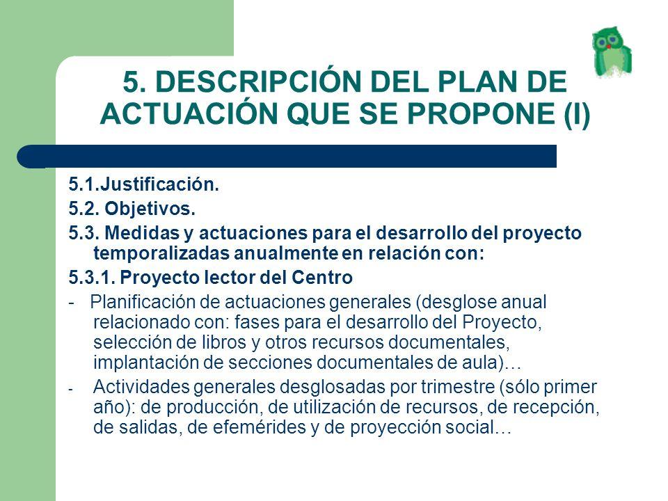 5. DESCRIPCIÓN DEL PLAN DE ACTUACIÓN QUE SE PROPONE (I) 5.1.Justificación. 5.2. Objetivos. 5.3. Medidas y actuaciones para el desarrollo del proyecto