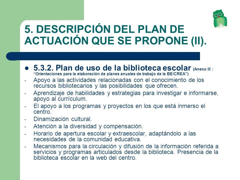 5. DESCRIPCIÓN DEL PLAN DE ACTUACIÓN QUE SE PROPONE (II). 5.3.2. Plan de uso de la biblioteca escolar (Anexo III : Orientaciones para la elaboración d