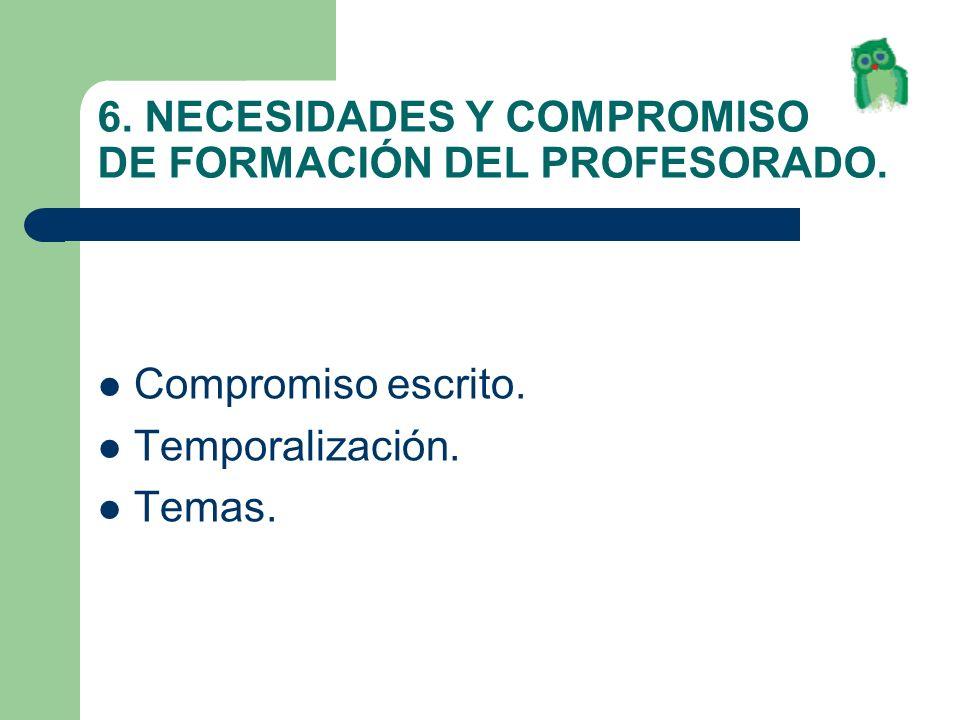6. NECESIDADES Y COMPROMISO DE FORMACIÓN DEL PROFESORADO. Compromiso escrito. Temporalización. Temas.