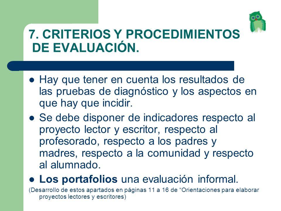 7. CRITERIOS Y PROCEDIMIENTOS DE EVALUACIÓN. Hay que tener en cuenta los resultados de las pruebas de diagnóstico y los aspectos en que hay que incidi