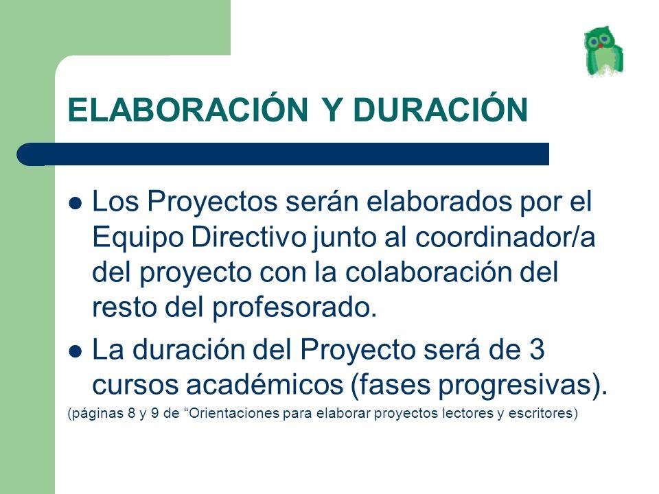 ELABORACIÓN Y DURACIÓN Los Proyectos serán elaborados por el Equipo Directivo junto al coordinador/a del proyecto con la colaboración del resto del pr