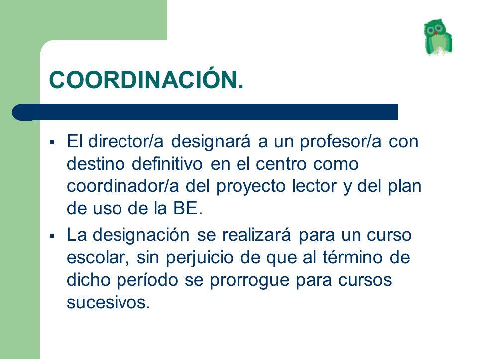 COORDINACIÓN. El director/a designará a un profesor/a con destino definitivo en el centro como coordinador/a del proyecto lector y del plan de uso de